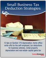 Small Business Tax Deduction Strategies: 13 tips on Section 179 depreciation, home office write-offs for the self-employed, tax deductions for business vehicles, rental property depreciation and real estate capital gains tax