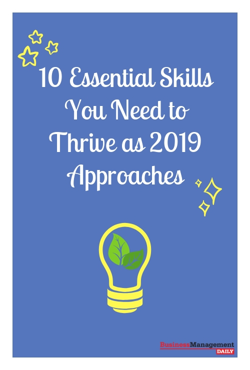 10 Essential Skills You Need to Thrive as 2019 Approaches