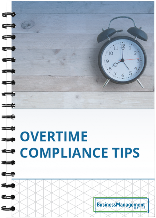 Overtime Labor Law: 6 compliance tips to avoid overtime lawsuits, wage-and-hour Labor audits and FLSA exemption mistakes