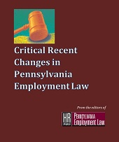 Critical Recent Changes in Pennsylvania Employment Law