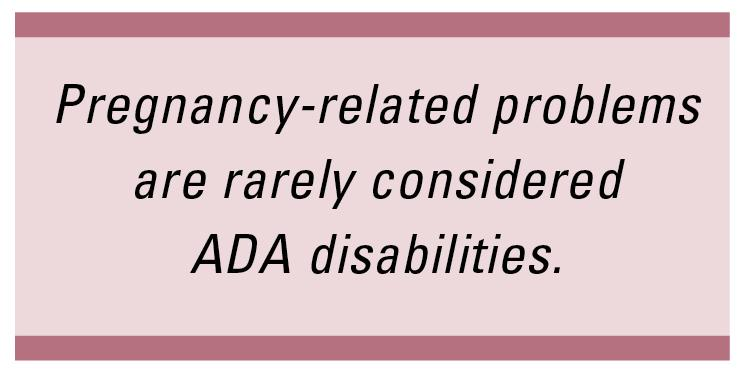 Pregnancy-related problems are rarely considered ADA disabilities.