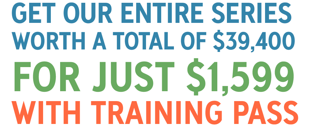 Get our entire series for $1,599 with Training Pass