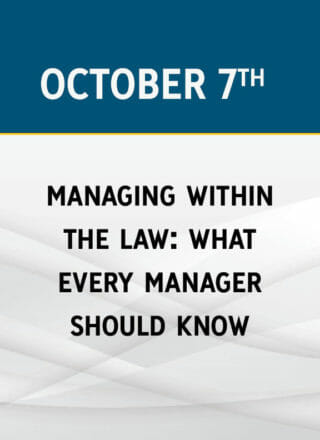 Managing Within the Law: What Every Boss MUST Know About Workplace Law