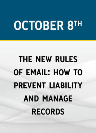 The New Rules of Email: How to Prevent Liability and Manage Records