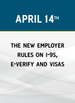 The New Employer Rules on I-9s, E-Verify and Visas