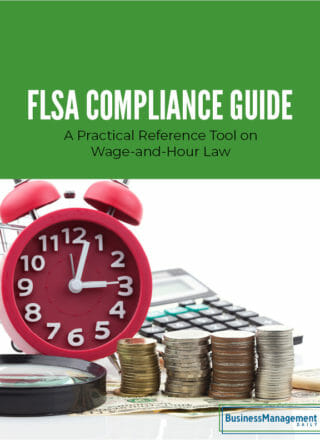 FLSA Compliance Guide: A practical reference tool on wage-and-hour law