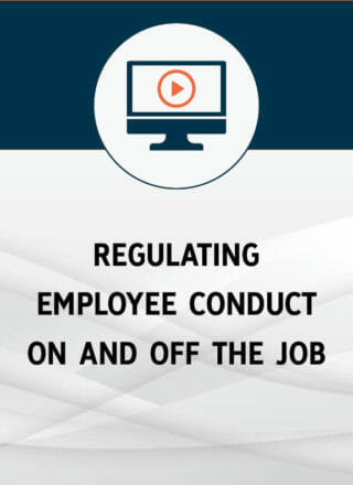 Regulating Employee Conduct On and Off the Job: Where to draw the line