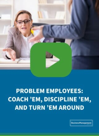 Problem Employees: Coach 'em, Discipline 'em, and Turn 'em Around