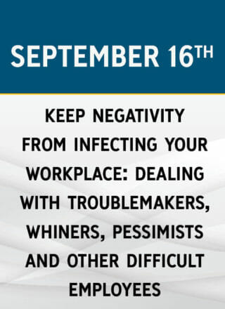 Keep Negativity From Infecting Your Workplace: Dealing with Troublemakers, Whiners, Pessimists and Other Difficult Employees