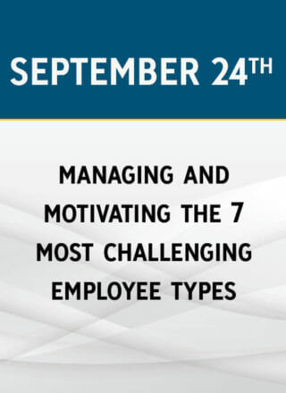 Managing & Motivating the 7 Most Challenging Employee Types