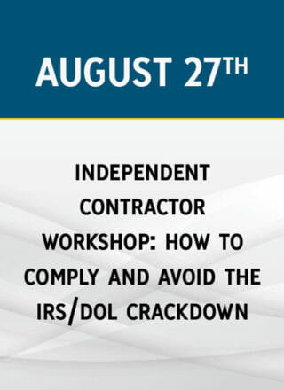 Independent Contractor Workshop: How to Comply and Avoid the IRS/DOL Crackdown