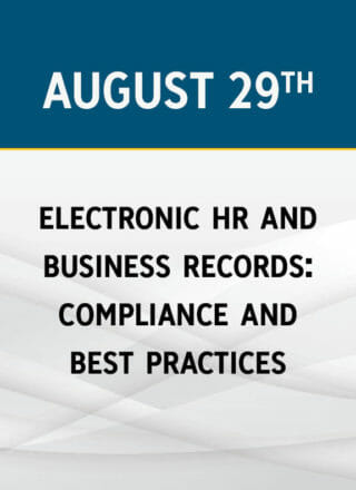 Electronic HR & Business Records: Compliance and Best Practices Workshop
