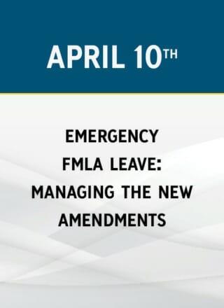 Emergency FMLA Leave: Managing the New Amendments