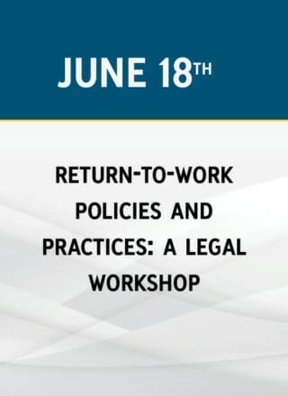 Return-to-Work Policies and Practices: A Legal Workshop
