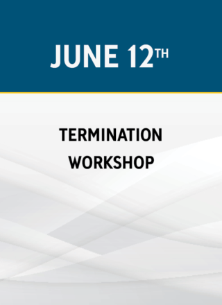Termination Workshop: How to Fire Without Lawsuits or Drama