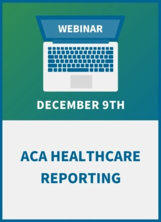 Understanding the ACA Reporting Requirements: New Rules, New Responsibilities for 2021 Filing