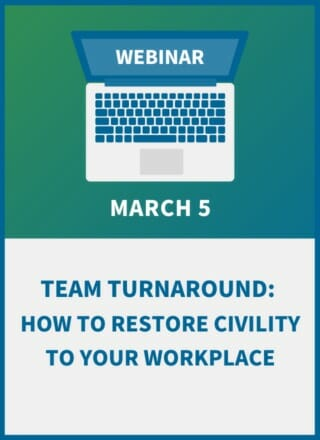 Team Turnaround: How to Restore Civility to your Workplace