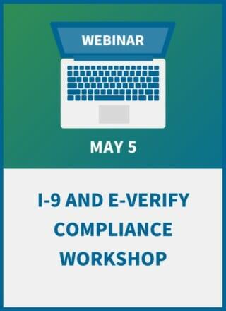 The I-9 and E-Verify Compliance Workshop