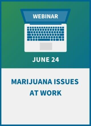 Marijuana Issues at Work: An Employer Compliance Workshop