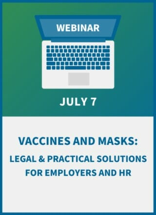 Vaccines and Masks: Legal & Practical Solutions for Employers and HR