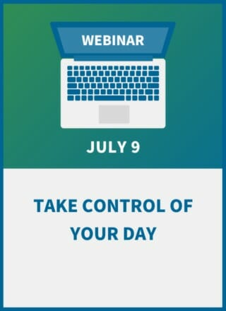 Take Control of Your Day: Tips to Organize Your Time & Your Work